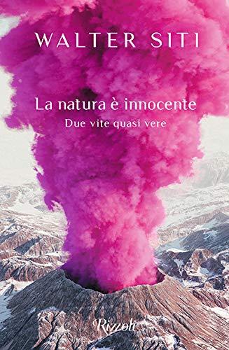 9788817146449: La natura è innocente. Due vite quasi vere