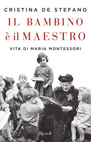 9788817147644: Il bambino è il maestro. Vita di Maria Montessori