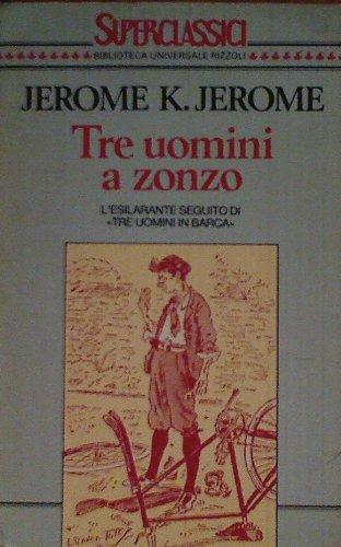 Tre uomini a zonzo (Superclassici): K(lapka) Jerome,Jerome. Con