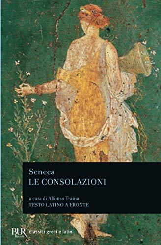 Le consolazioni, a Marcia, alla madre Elvia,: L. Anneo Seneca