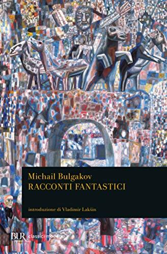 Racconti fantastici. Diavoleide-Uova fatali-Cuore di cane-Le avventure: Michail Bulgakov