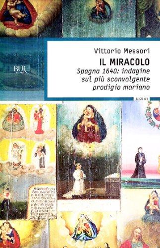 9788817258715: Il Miracolo - Spagna 1640: Indagine Sul Piu' Sconvolgente Prodigio Maria (Italian Edition)