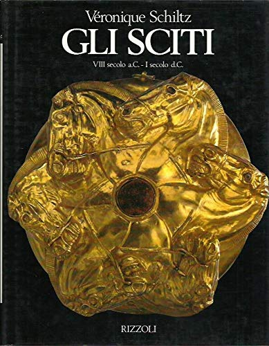 Gli Sciti, VIII Secolo a.C. -I Secolo d.C.: V?ronique Schiltz (author), Marcello Lenzini, Guido ...