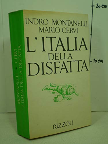 L'Italia della disfatta. 10 giugno 1940 - 8 settembre 1943.: Montanelli, Indro Cervi, Mario