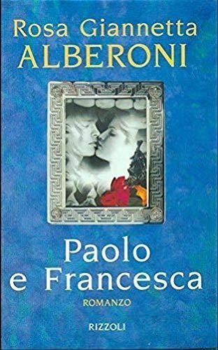Paolo e Francesca: [romanzo] (Italian Edition): Rosa Giannetta Alberoni