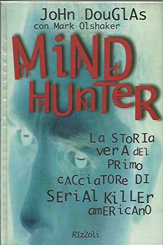 9788817844826: Mindhunter: La Storia vera del primo Cacciatore di Serial Killer Americano