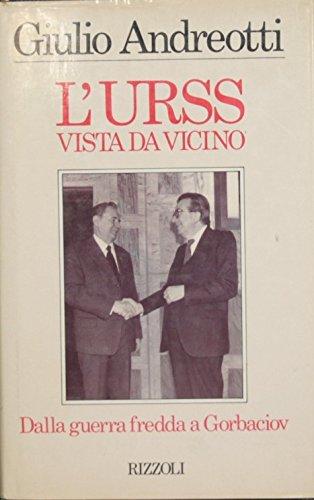 L'Urss vista da vicino. Dalla guerra fredda: Andreotti,Giulio.