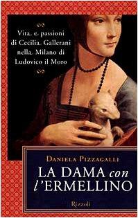 La dama con l'ermellino. Vita e passioni: Daniela Pizzagalli