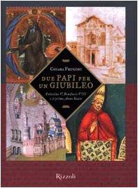 Due papi per un giubileo: Celestino V, Bonifacio VIII e il primo Anno santo: Frugoni, Chiara