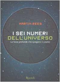 I sei numeri dell'universo. Le forze profonde che spiegano il cosmo (881786756X) by Martin Rees