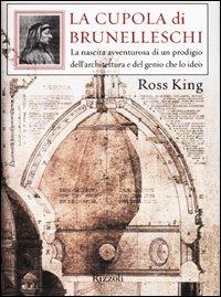 La cupola di Brunelleschi. La nascita avventurosa di un prodigio dellarchitettura e del genio che ...