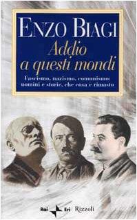 ADDIO A QUESTI MONDI - Fascismo, nazismo, communismo: uomini e storie, che cosa è rimasto: ...