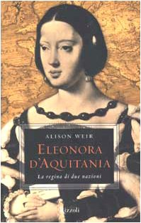 Eleonora d'Aquitania. La regina di due nazioni (881787065X) by Alison Weir