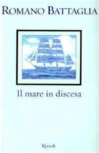 Il mare in discesa (I libri di Romano Battaglia): Romano Battaglia