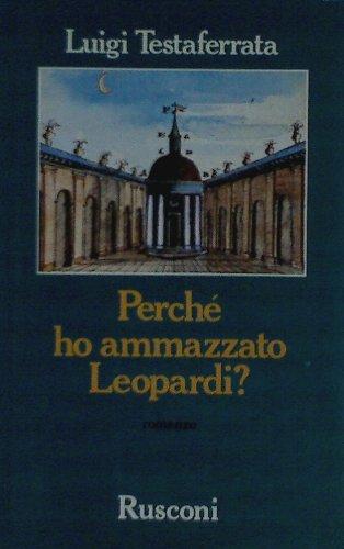 Perché ho ammazzato Leopardi? Romanzo.: Testaferrata, Luigi.