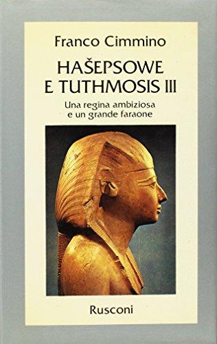 Hasepsowe e Tuthmosis III. Una regina ambiziosa e un grande faraone.: Cimmino,Franco.