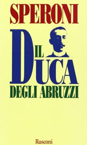 Il Duca degli Abruzzi.: Speroni,Gigi.