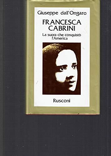 Francesca Cabrini. La suora che conquistò l'America.: Dall'Ongaro,Giuseppe.