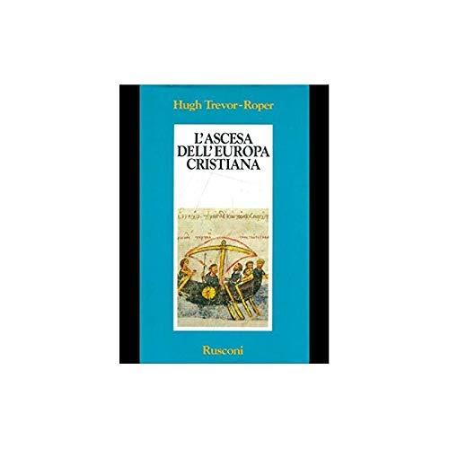 L'ascesa dell'Europa cristiana.: Trevor-Roper,Hugh.