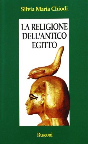 La religione dell'antico Egitto.: Chiodi,Silvia Maria.