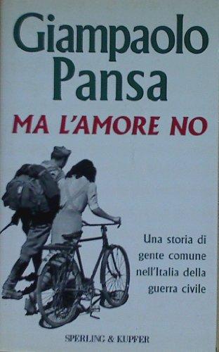 Ma l'amore no (Narrativa) (Italian Edition): Pansa, Giampaolo