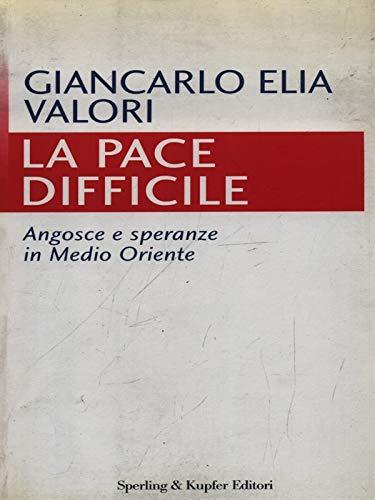La pace difficile. Angosce e speranze in Medio Oriente.: Valori,Giancarlo Elia.