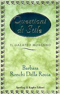Questioni di stile. Il galateo moderno (Varia): Barbara Ronchi Della