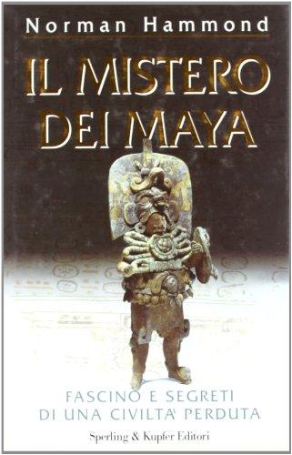 Il mistero dei maya. Fascino e segreti