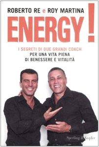 9788820046842: Energy! I segreti di due grandi coach per una vita piena di benessere e vitalità