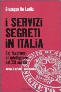 9788820047276: I servizi segreti in Italia. Dal fascismo all'intelligence del XXI secolo (Saggi)