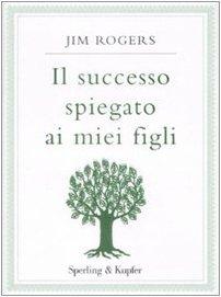 Il successo spiegato ai miei figli (8820047543) by Jim Rogers