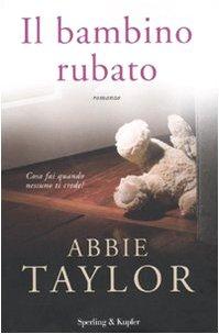 Il bambino rubato - Taylor, Abbie