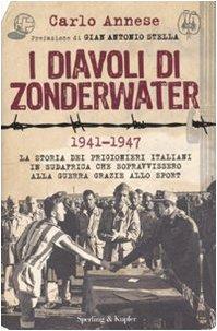 9788820048846: I diavoli di Zonderwater. 1941-1947. La storia dei prigionieri italiani in Sudafrica che sopravvissero alla guerra grazie allo sport