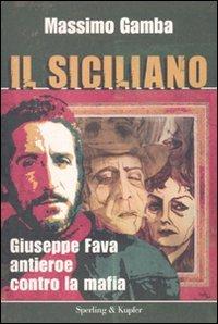 9788820049317: Il siciliano. Giuseppe Fava, antieroe contro la mafia