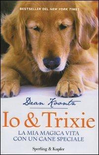 9788820049485: Io & Trixie. La mia magica vita con un cane speciale