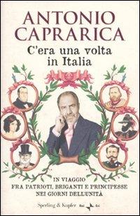 9788820049607: C'era una volta in Italia. In viaggio fra patrioti, briganti e principesse nei giorni dell'Unità