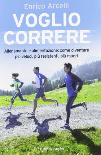 9788820050917: Voglio correre. Allenamento e alimentazione: come diventare più veloci, più resistenti, più magri