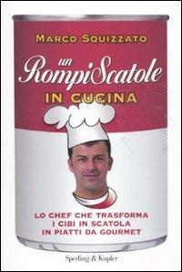 9788820050986: Un rompiscatole in cucina. Lo chef che trasforma i cibi in scatola in piatti da gourmet