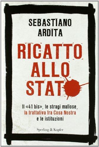 9788820051563: Ricatto allo Stato. Il «41 bis», le stragi mafiose, la trattativa fra Cosa Nostra e le istituzioni