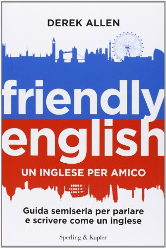 9788820052096: Friendly english. Un inglese per amico. Guida semiseria per parlare e scrivere come un inglese