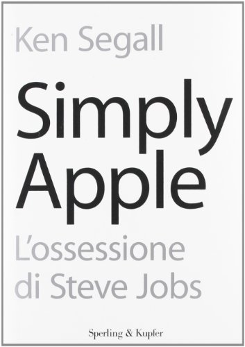 9788820052973: Simply Apple. L'ossessione di Steve Jobs (Saggi)