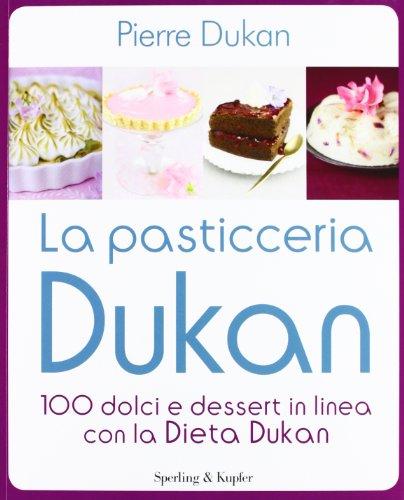 9788820053307: La pasticceria Dukan. 100 dolci e dessert in linea con la dieta Dukan