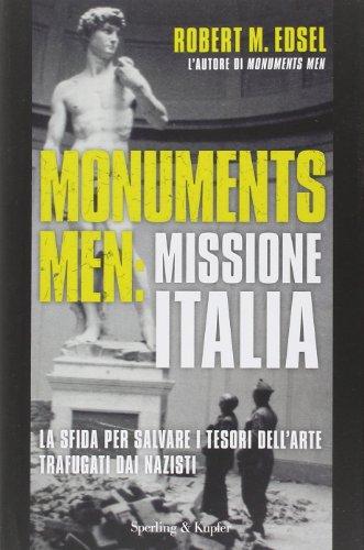 9788820055912: Monuments men: missione Italia. La sfida per salvare i tesori dell'arte trafugati dai nazisti