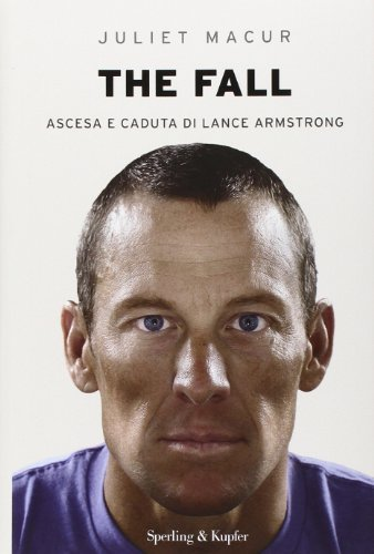 9788820056230: The fall. Ascesa e caduta di Lance Armstrong (Saggi)