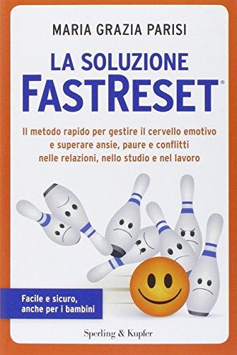 9788820056728: La soluzione FastReset®. Il metodo rapido per gestire il cervello emotivo e superare ansie, paure e conflitti nelle relazioni, nello studio e nel lavoro (I grilli)