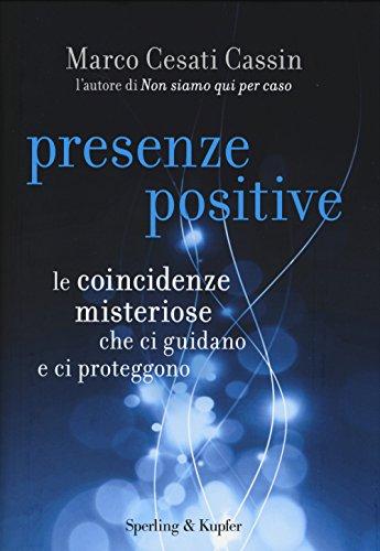 9788820056896: Presenze positive. Le coincidenze misteriose che ci guidano e ci proteggono (Varia)