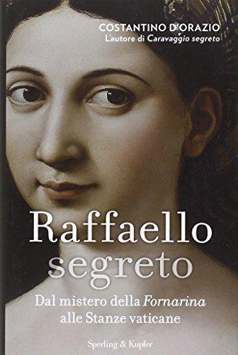 9788820059071: Raffaello segreto. Dal mistero della Fornarina alle stanze vaticane