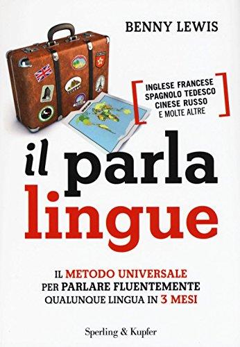 9788820060251: Il parlalingue. Il metodo universale per parlare fluentemente qualunque lingua in 3 mesi