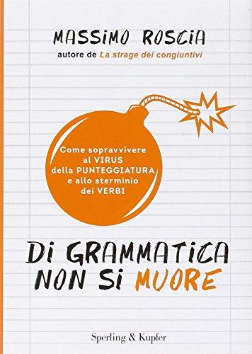 Di grammatica non si muore. Come sopravvivere: Massimo Roscia