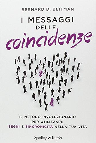 9788820060831: I messaggi delle coincidenze. Il metodo rivoluzionario per utilizzare segni e sincronicità nella tua vita
